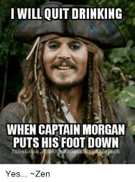 Captain Morgan Meme - i will quit drinking when captain morgan puts his foot down yes zen
