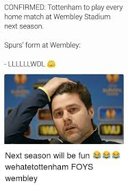 Funny Tottenham Memes - confirmed tottenham to play every home match at wembley stadium
