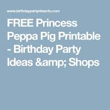 free princess peppa pig printable birthday party ideas u0026 shops