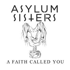 out now asylum sisters a faith called you u2014 blind mice productions