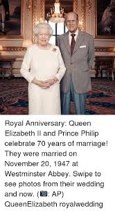 Queen Elizabeth Meme - royal anniversary queen elizabeth ii and prince philip celebrate 70