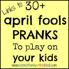 30 april fools pranks to play on your kids coolest family on