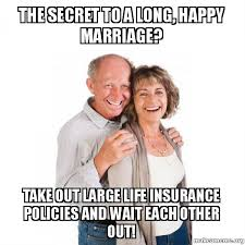 Happy Marriage Meme - the secret to a long happy marriage take out large life