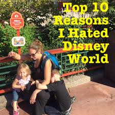 top 10 reasons i hated disney world spit that out the blog