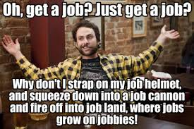 Finding A Job Meme - find a job it s always sunny in philadelphia know your meme