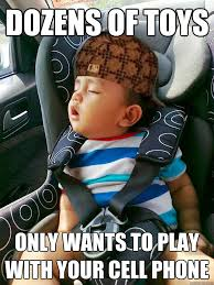 Baby On Phone Meme - dozens of toys only wants to play with your cell phone scumbag