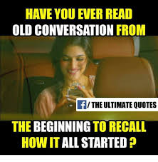 Memes For Conversation - old conversation from the ultimate quotes the beginning to recall