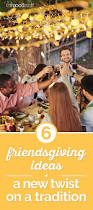 thanksgiving traditions ideas 6 friendsgiving ideas a new twist on tradition thegoodstuff