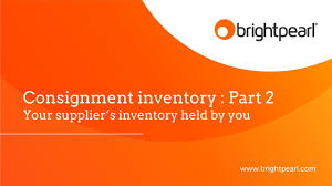 consignment inventory agreement brightpearl youtube