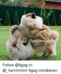 9gag Meme Maker - life me responsibilities follow cr 9gag mindblown 9gag meme on