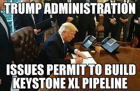 Admin Meme - trump admin issues keystone xl permit memenews