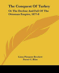The Decline And Fall Of The Ottoman Empire 9781432681555 The Conquest Of Turkey Or The Decline And Fall Of