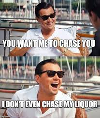 Chase You Meme - leonardo dicaprio wolf of wall street meme imgflip