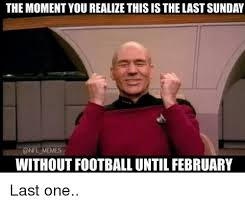 Football Sunday Meme - the moment you realize this is the lastsunday memes without