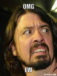 Eww Gross Meme - lol dave grohl meme generator omg ew 3fb083 jpg 383纓510 funny