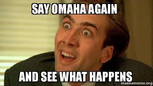Omaha Meme - say omaha again and see what happens sarcastic nicholas cage