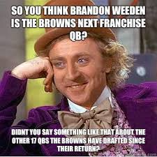 Brandon Weeden Memes - so you think brandon weeden is the browns next franchise qb didnt