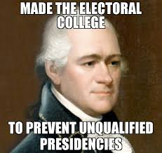 Meme Custom - made the electoral college to prevent unqualified presidencies meme