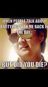 But Did You Die Meme - you partied with me but did you die meme quotes i love