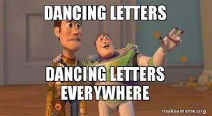 Meme Letters - dancing letters dancing letters everywhere buzz and woody toy