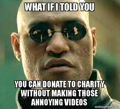 Charity Meme - what if i told you you can donate to charity without making those