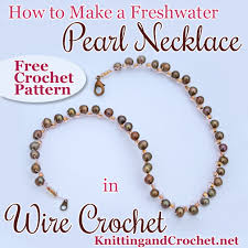 How To Make Jewelry Out Of Wire - how to make a freshwater pearl necklace with wire crochet