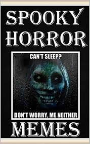 Scary Ghost Meme - spooky horror memes scary gothic memes scary books by memes