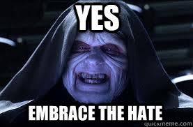 Darth Sidious Meme - yes embrace the hate darth sidious quickmeme