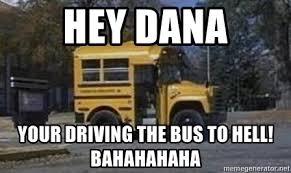 Short Bus Meme - hey dana your driving the bus to hell bahahahaha tide short bus