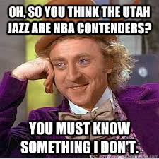 Utah Memes - oh so you think the utah jazz are nba contenders you must know