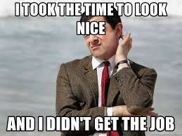Get A Job Meme - i took the time to look nice and i didn t get the job mr bean
