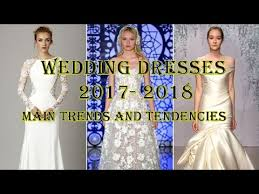 Wedding Dress Trend 2018 Wedding Dresses 2017 2018 Main Trends And Inspirations Youtube