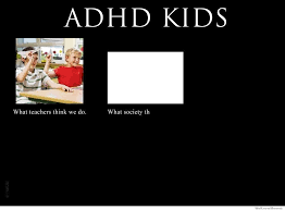 What We Think We Do Meme - adhd kids what teachers think we do weknowmemes