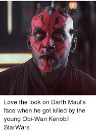 Darth Maul Meme - love the look on darth maul s face when he got killed by the young