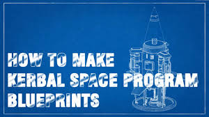 how to make blueprints for your kerbal space program ship youtube