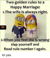 Happy Marriage Meme - two golden rules to a happy marriage 1the wife is always right
