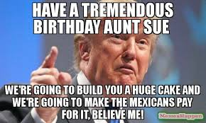 Pay Attention To Me Meme - have a tremendous birthday aunt sue we re going to build you a