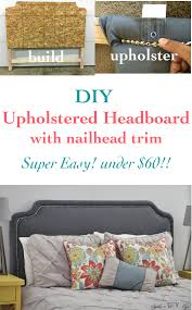 Headboard With Slipcover Easy Diy Upholstered Headboard With Nailhead Trim Anika U0027s Diy Life