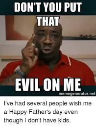 Don Meme - don t you put that evil on me memegeneratornet i ve had several