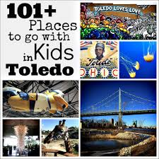 101 places to go with kids in toledo mom on the go in holy toledo