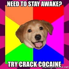 Crack Cocaine Meme - need to stay awake try crack cocaine bad advice dog meme generator