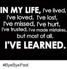 Lost Love Meme - in my life i ve lived i ve loved i ve lost i ve missed i ve hurt i