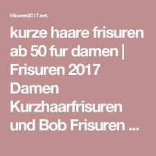 Elegante Kurzhaarfrisuren 2017 by Kurze Haare Frisuren Ab 50 Fur Damen Frisuren 2017 Damen