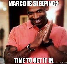 Marco Meme - marco is sleeping time to get it in meme stevie j 20512