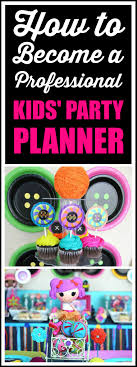 how to become a party planner how to become a professional kids party planner catch my party