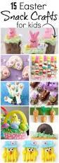 15 easter snack crafts for kids snacky remeslá a veľká noc