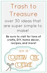 trash to treasure the country chic cottage