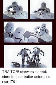 Star Wars Stormtrooper Meme - ul traitor starwars startrek stormtrooper traitor enterprise ncc