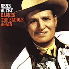 back in the saddle again 22 country songs gene autry songs