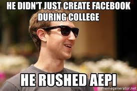 Create Facebook Meme - he didn t just create facebook during college he rushed aepi cool